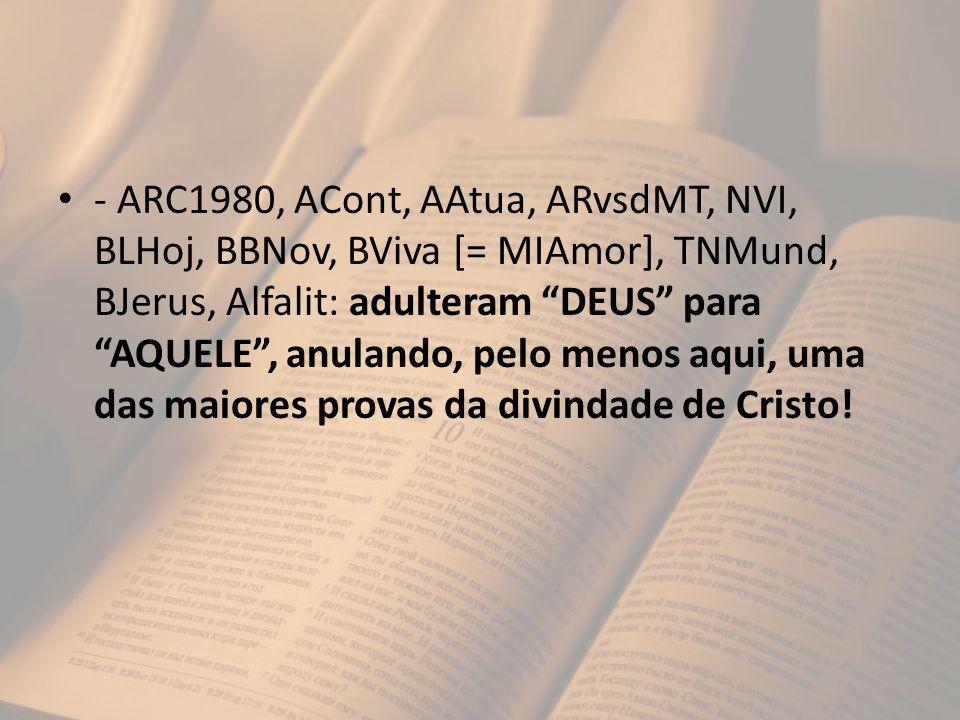 - ARC1980, ACont, AAtua, ARvsdMT, NVI, BLHoj, BBNov, BViva [= MIAmor], TNMund, BJerus, Alfalit: adulteram DEUS para AQUELE, anulando, pelo menos aqui,