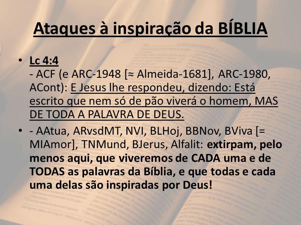Ataques à inspiração da BÍBLIA Lc 4:4 - ACF (e ARC-1948 [ Almeida-1681], ARC-1980, ACont): E Jesus lhe respondeu, dizendo: Está escrito que nem só de