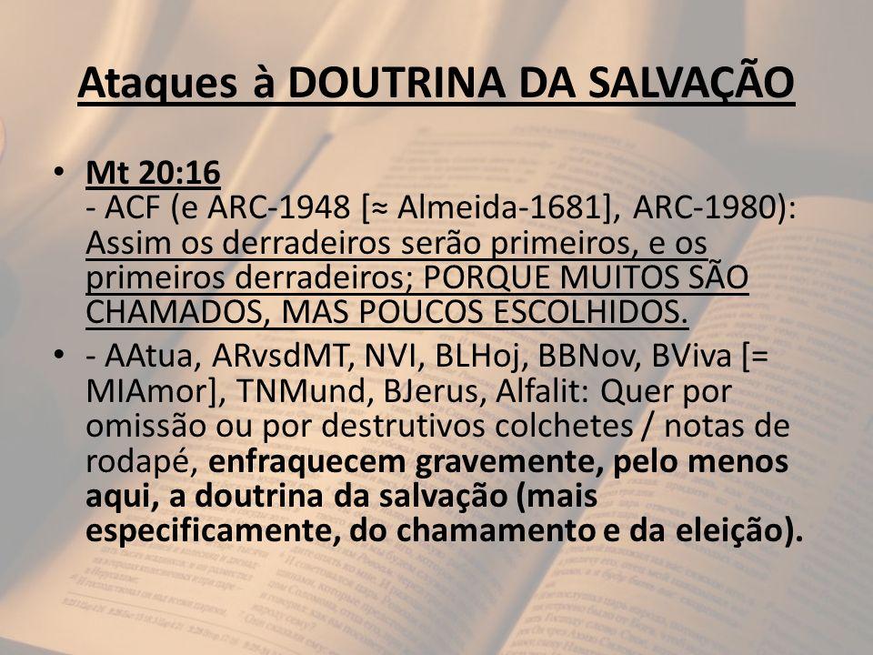 Ataques à DOUTRINA DA SALVAÇÃO Mt 20:16 - ACF (e ARC-1948 [ Almeida-1681], ARC-1980): Assim os derradeiros serão primeiros, e os primeiros derradeiros