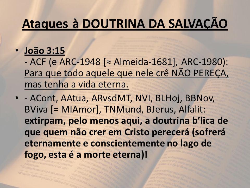 Ataques à DOUTRINA DA SALVAÇÃO João 3:15 - ACF (e ARC-1948 [ Almeida-1681], ARC-1980): Para que todo aquele que nele crê NÃO PEREÇA, mas tenha a vida
