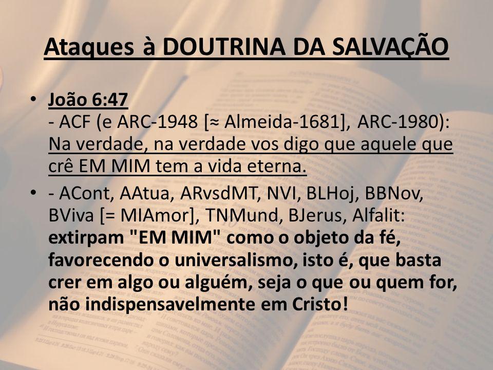 Ataques à DOUTRINA DA SALVAÇÃO João 6:47 - ACF (e ARC-1948 [ Almeida-1681], ARC-1980): Na verdade, na verdade vos digo que aquele que crê EM MIM tem a