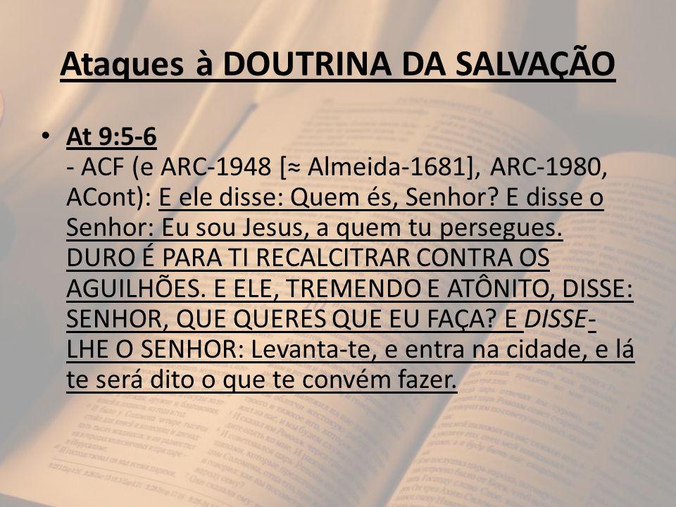 Ataques à DOUTRINA DA SALVAÇÃO At 9:5-6 - ACF (e ARC-1948 [ Almeida-1681], ARC-1980, ACont): E ele disse: Quem és, Senhor? E disse o Senhor: Eu sou Je