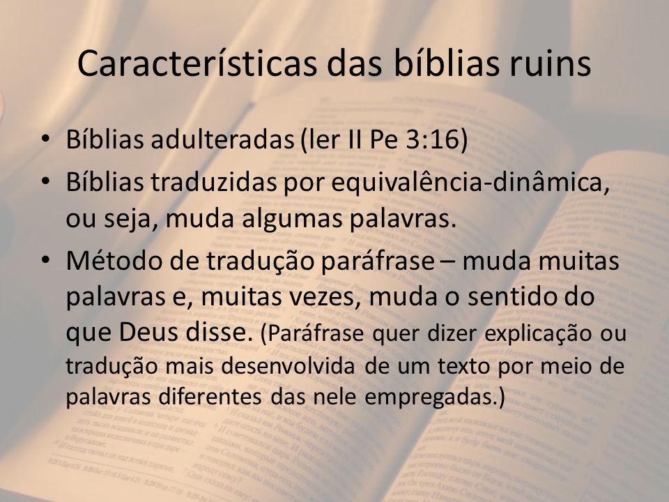 Características das bíblias ruins Bíblias adulteradas (ler II Pe 3:16) Bíblias traduzidas por equivalência-dinâmica, ou seja, muda algumas palavras. M