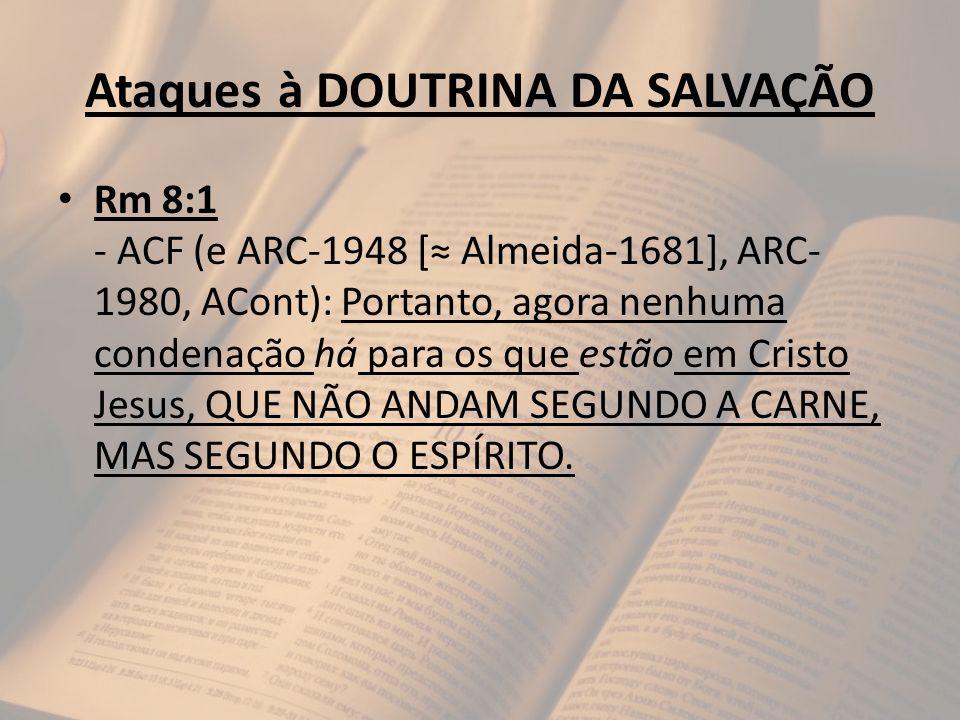 Ataques à DOUTRINA DA SALVAÇÃO Rm 8:1 - ACF (e ARC-1948 [ Almeida-1681], ARC- 1980, ACont): Portanto, agora nenhuma condenação há para os que estão em