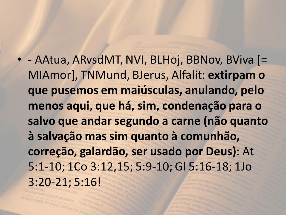 - AAtua, ARvsdMT, NVI, BLHoj, BBNov, BViva [= MIAmor], TNMund, BJerus, Alfalit: extirpam o que pusemos em maiúsculas, anulando, pelo menos aqui, que h