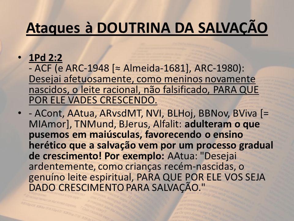 Ataques à DOUTRINA DA SALVAÇÃO 1Pd 2:2 - ACF (e ARC-1948 [ Almeida-1681], ARC-1980): Desejai afetuosamente, como meninos novamente nascidos, o leite r