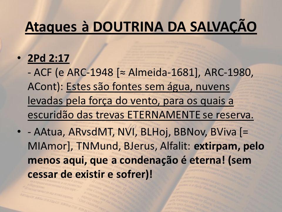 Ataques à DOUTRINA DA SALVAÇÃO 2Pd 2:17 - ACF (e ARC-1948 [ Almeida-1681], ARC-1980, ACont): Estes são fontes sem água, nuvens levadas pela força do v