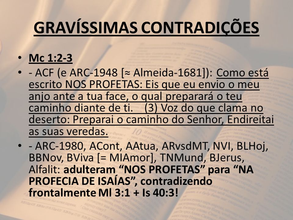 GRAVÍSSIMAS CONTRADIÇÕES Mc 1:2-3 - ACF (e ARC-1948 [ Almeida-1681]): Como está escrito NOS PROFETAS: Eis que eu envio o meu anjo ante a tua face, o q