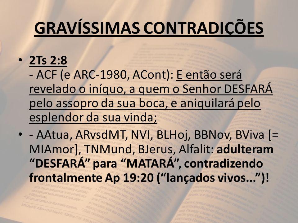 GRAVÍSSIMAS CONTRADIÇÕES 2Ts 2:8 - ACF (e ARC-1980, ACont): E então será revelado o iníquo, a quem o Senhor DESFARÁ pelo assopro da sua boca, e aniqui