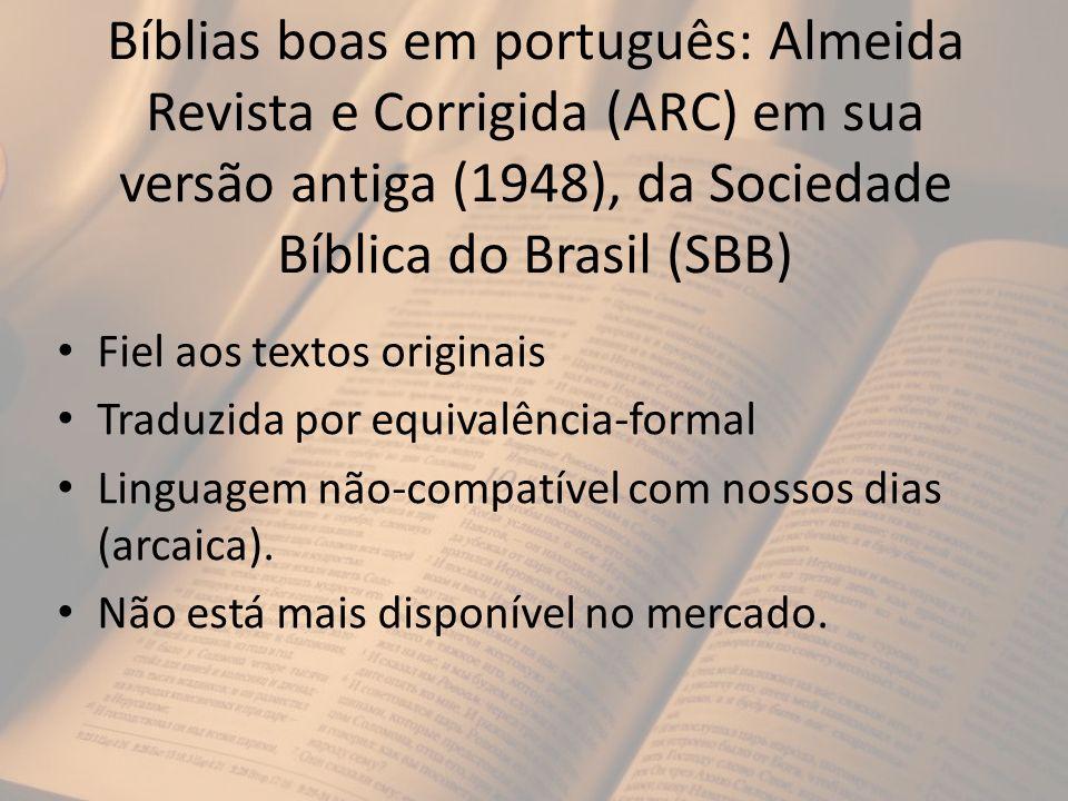 Bíblias boas em português: Almeida Revista e Corrigida (ARC) em sua versão antiga (1948), da Sociedade Bíblica do Brasil (SBB) Fiel aos textos origina