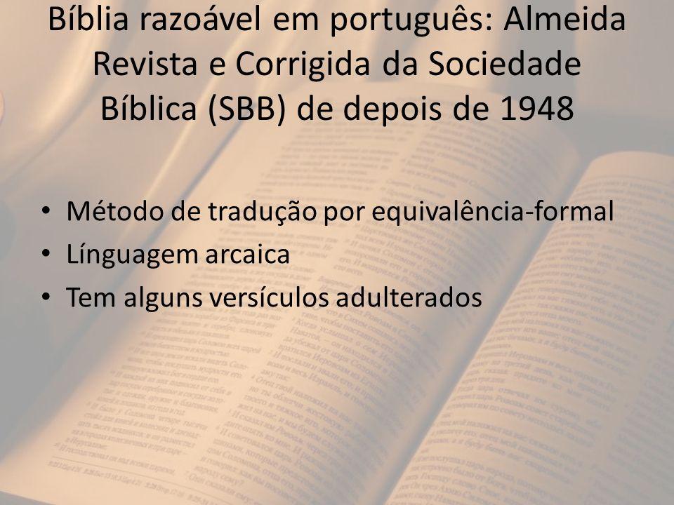 Bíblia razoável em português: Almeida Revista e Corrigida da Sociedade Bíblica (SBB) de depois de 1948 Método de tradução por equivalência-formal Líng