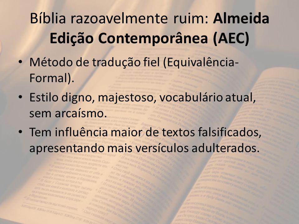 Bíblia razoavelmente ruim: Almeida Edição Contemporânea (AEC) Método de tradução fiel (Equivalência- Formal). Estilo digno, majestoso, vocabulário atu