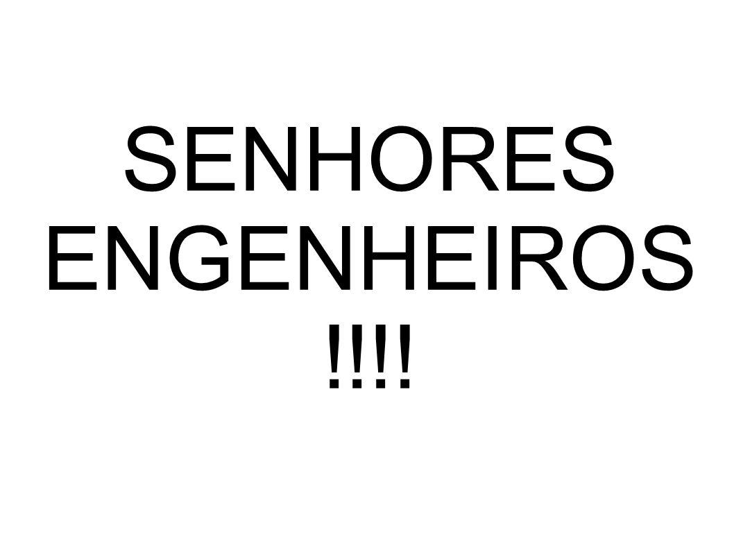 SENHORES ENGENHEIROS !!!!