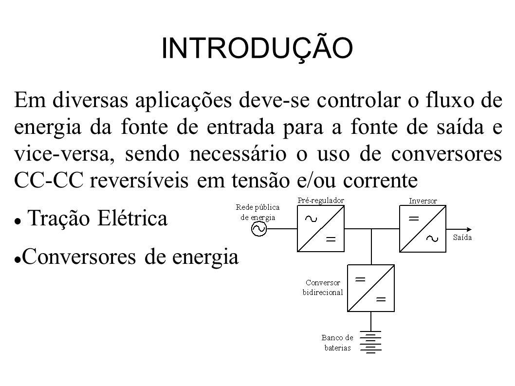 INTRODUÇÃO Em diversas aplicações deve-se controlar o fluxo de energia da fonte de entrada para a fonte de saída e vice-versa, sendo necessário o uso de conversores CC-CC reversíveis em tensão e/ou corrente Tração Elétrica Conversores de energia