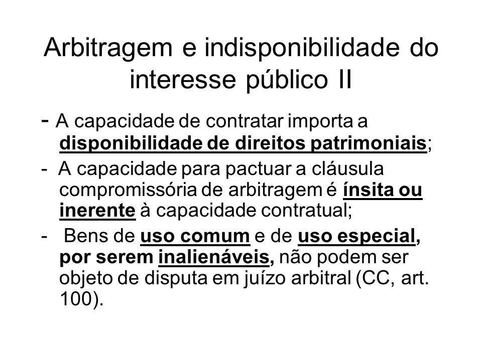 Arbitragem e indisponibilidade do interesse público II - A capacidade de contratar importa a disponibilidade de direitos patrimoniais; - A capacidade