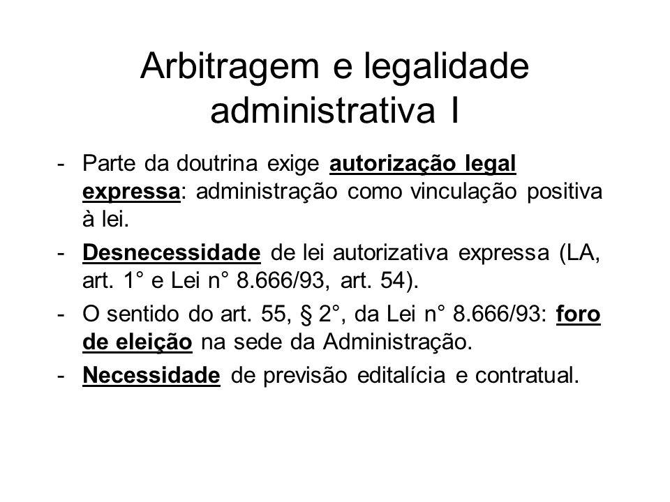 Arbitragem e legalidade administrativa I -Parte da doutrina exige autorização legal expressa: administração como vinculação positiva à lei. -Desnecess