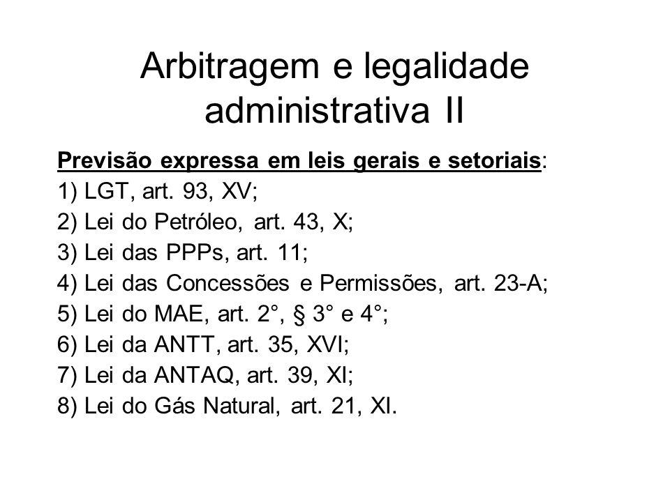 Arbitragem e legalidade administrativa II Previsão expressa em leis gerais e setoriais: 1) LGT, art. 93, XV; 2) Lei do Petróleo, art. 43, X; 3) Lei da