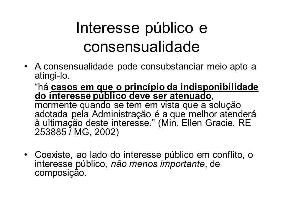 Interesse público e consensualidade A consensualidade pode consubstanciar meio apto a atingi-lo. há casos em que o princípio da indisponibilidade do i