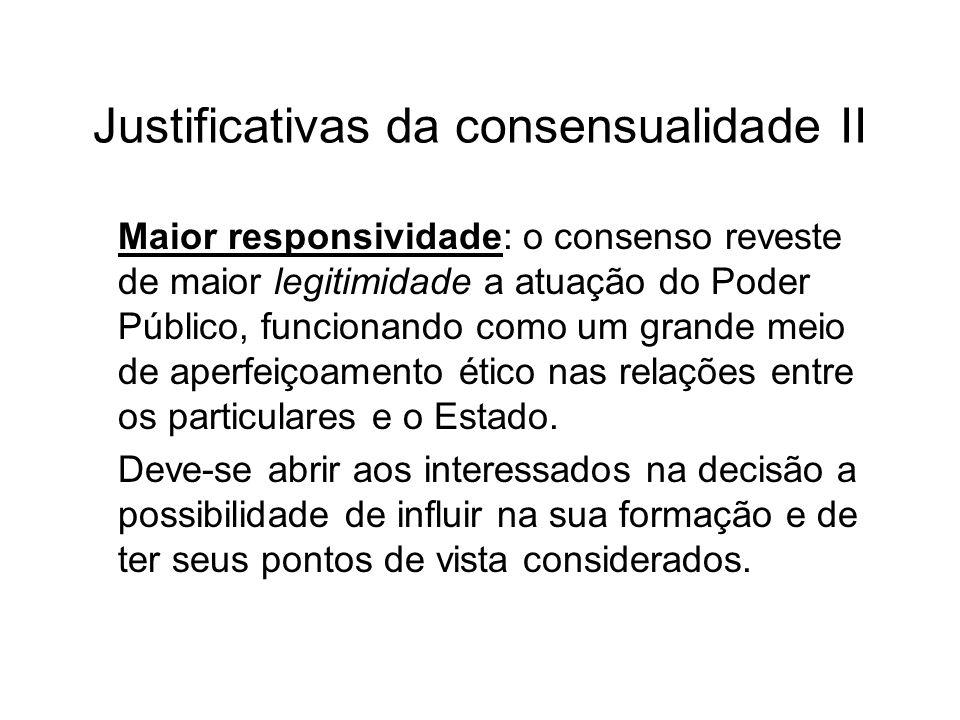 Justificativas da consensualidade II Maior responsividade: o consenso reveste de maior legitimidade a atuação do Poder Público, funcionando como um gr