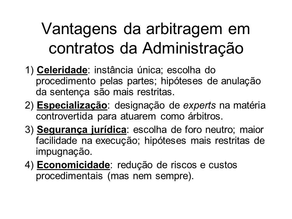 Vantagens da arbitragem em contratos da Administração 1) Celeridade: instância única; escolha do procedimento pelas partes; hipóteses de anulação da s