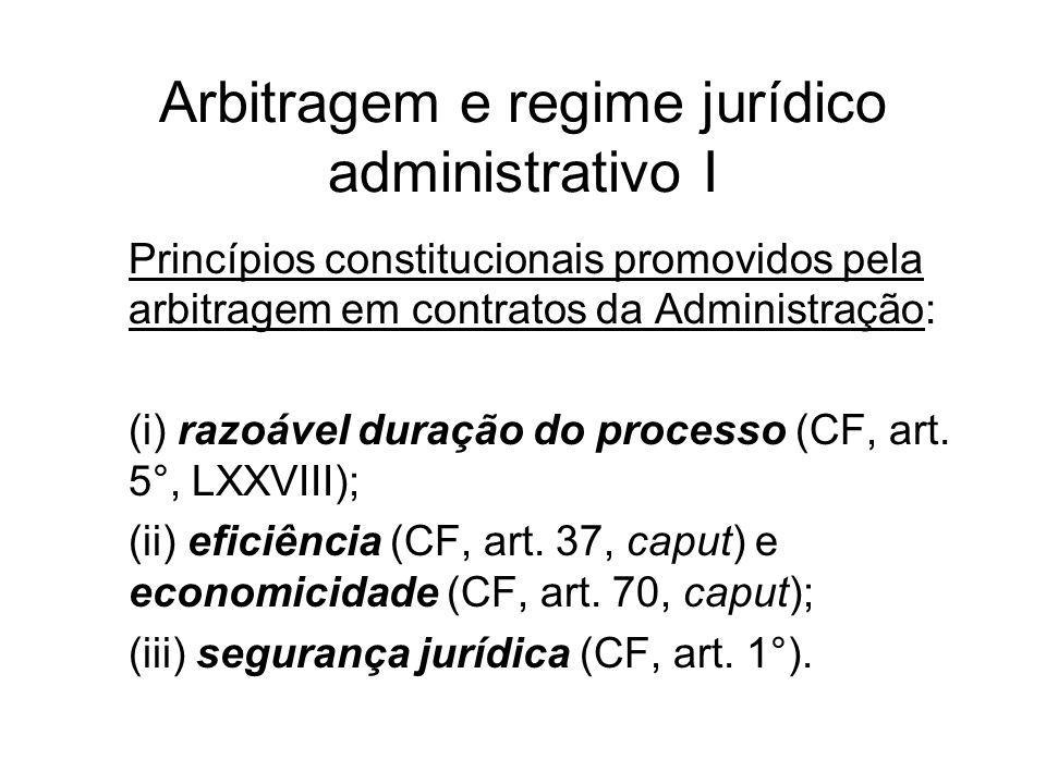 Arbitragem e regime jurídico administrativo I Princípios constitucionais promovidos pela arbitragem em contratos da Administração: (i) razoável duraçã