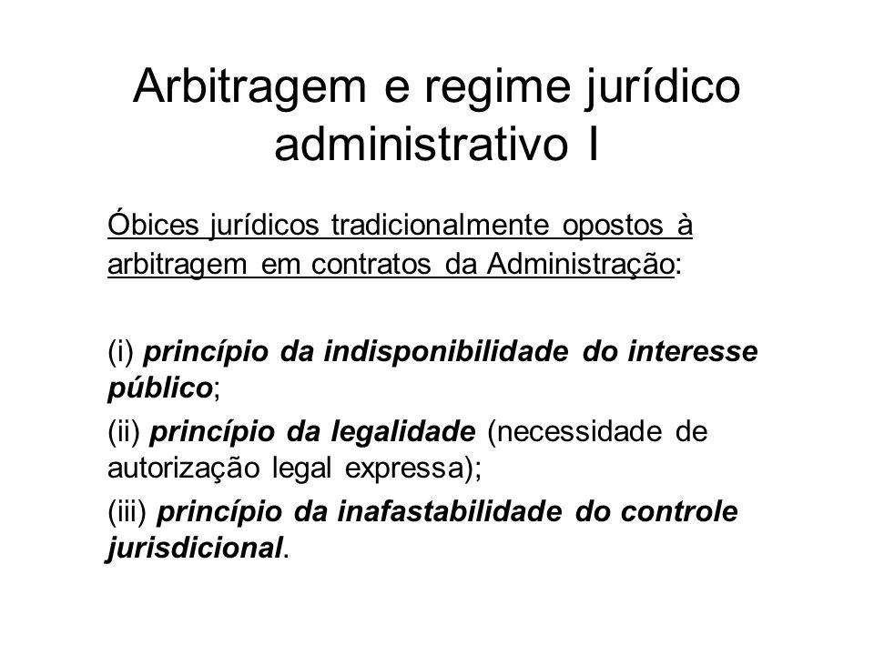 Arbitragem e regime jurídico administrativo I Óbices jurídicos tradicionalmente opostos à arbitragem em contratos da Administração: (i) princípio da i