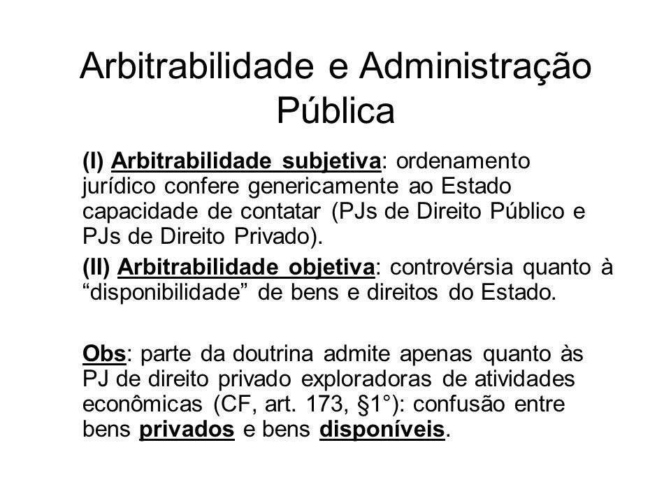 Arbitrabilidade e Administração Pública (I) Arbitrabilidade subjetiva: ordenamento jurídico confere genericamente ao Estado capacidade de contatar (PJ