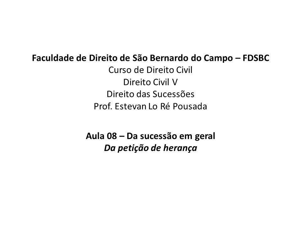 Faculdade de Direito de São Bernardo do Campo – FDSBC Curso de Direito Civil Direito Civil V Direito das Sucessões Prof. Estevan Lo Ré Pousada Aula 08