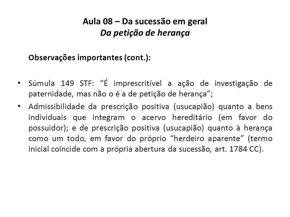 Aula 08 – Da sucessão em geral Da petição de herança Observações importantes (cont.): Súmula 149 STF: É imprescritível a ação de investigação de pater