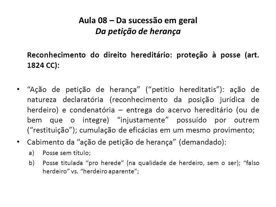 Aula 08 – Da sucessão em geral Da petição de herança Reconhecimento do direito hereditário: proteção à posse (art. 1824 CC): Ação de petição de heranç