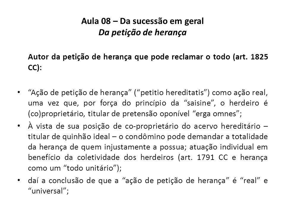 Aula 08 – Da sucessão em geral Da petição de herança Autor da petição de herança que pode reclamar o todo (art. 1825 CC): Ação de petição de herança (