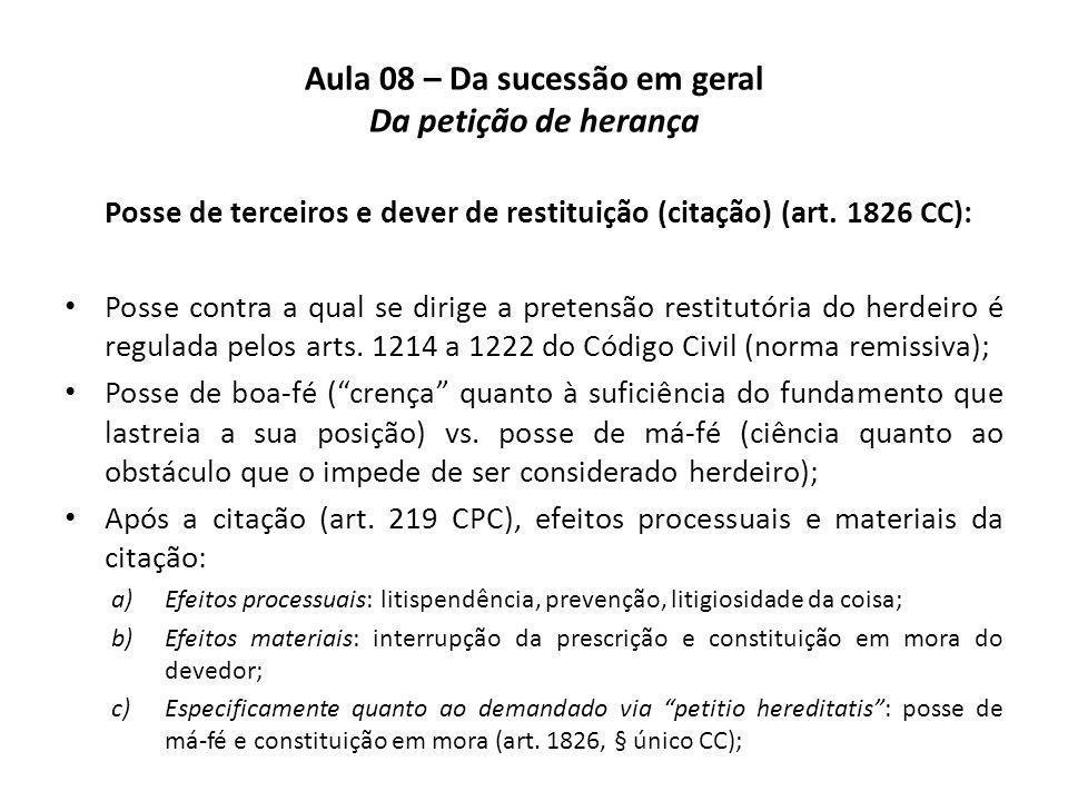 Aula 08 – Da sucessão em geral Da petição de herança Posse de terceiros e dever de restituição (citação) (art. 1826 CC): Posse contra a qual se dirige