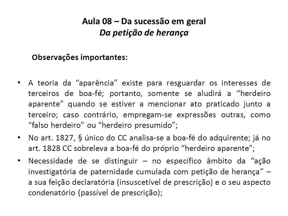 Aula 08 – Da sucessão em geral Da petição de herança Observações importantes: A teoria da aparência existe para resguardar os interesses de terceiros