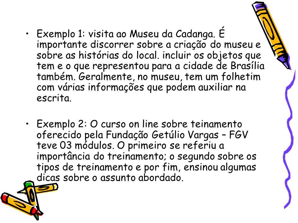 Exemplo 1: visita ao Museu da Cadanga. É importante discorrer sobre a criação do museu e sobre as histórias do local. incluir os objetos que tem e o q