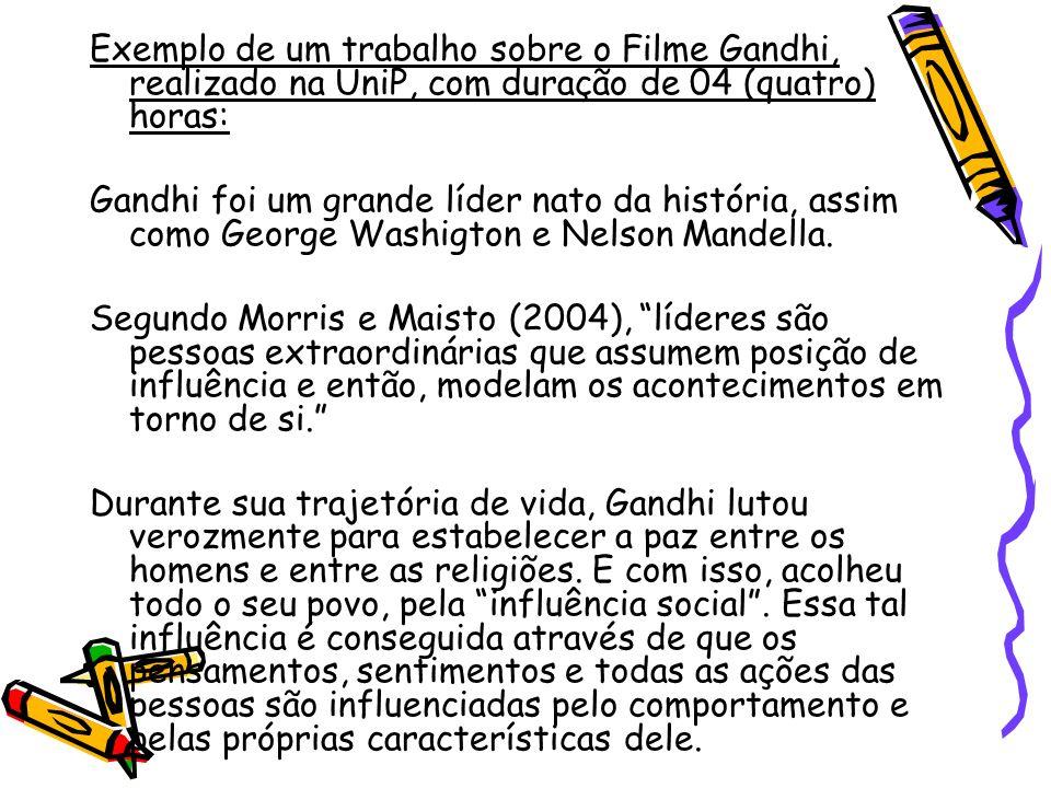 Exemplo de um trabalho sobre o Filme Gandhi, realizado na UniP, com duração de 04 (quatro) horas: Gandhi foi um grande líder nato da história, assim c