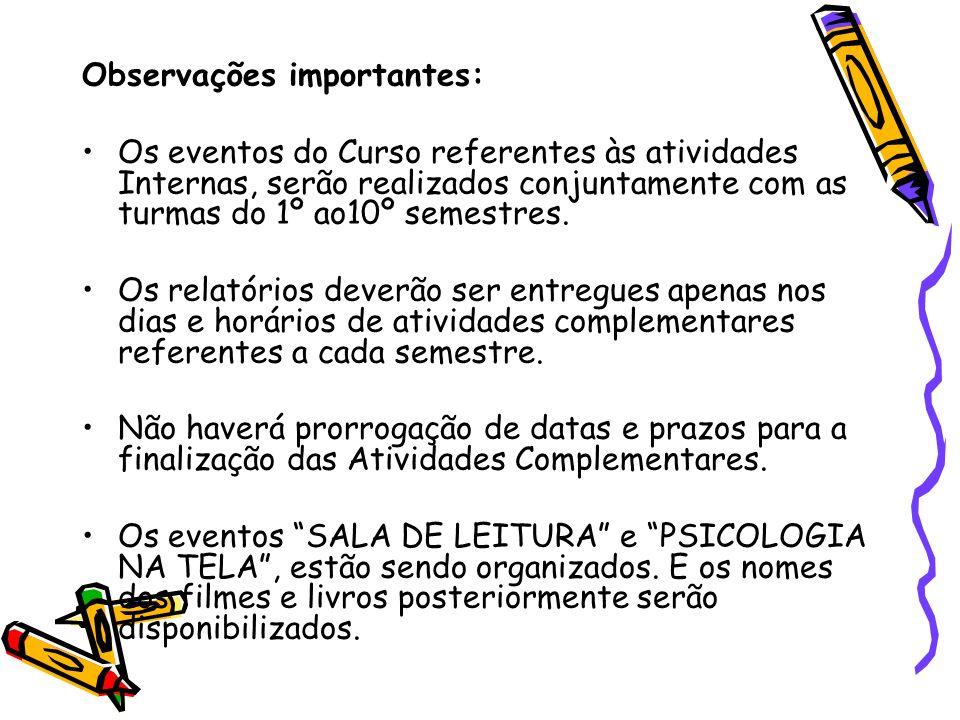 Observações importantes: Os eventos do Curso referentes às atividades Internas, serão realizados conjuntamente com as turmas do 1º ao10º semestres. Os