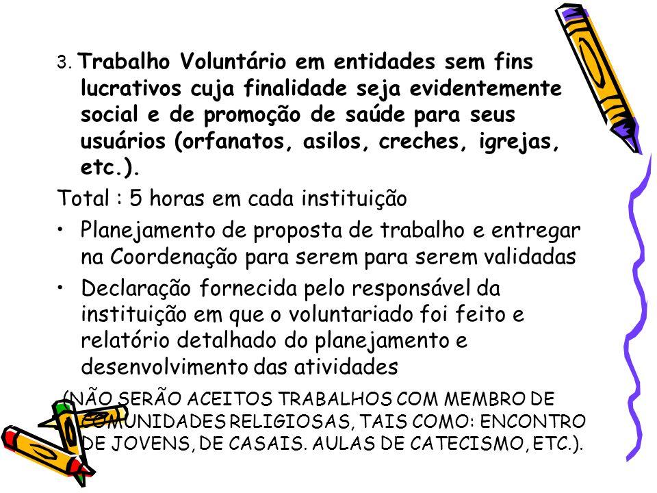 3. Trabalho Voluntário em entidades sem fins lucrativos cuja finalidade seja evidentemente social e de promoção de saúde para seus usuários (orfanatos