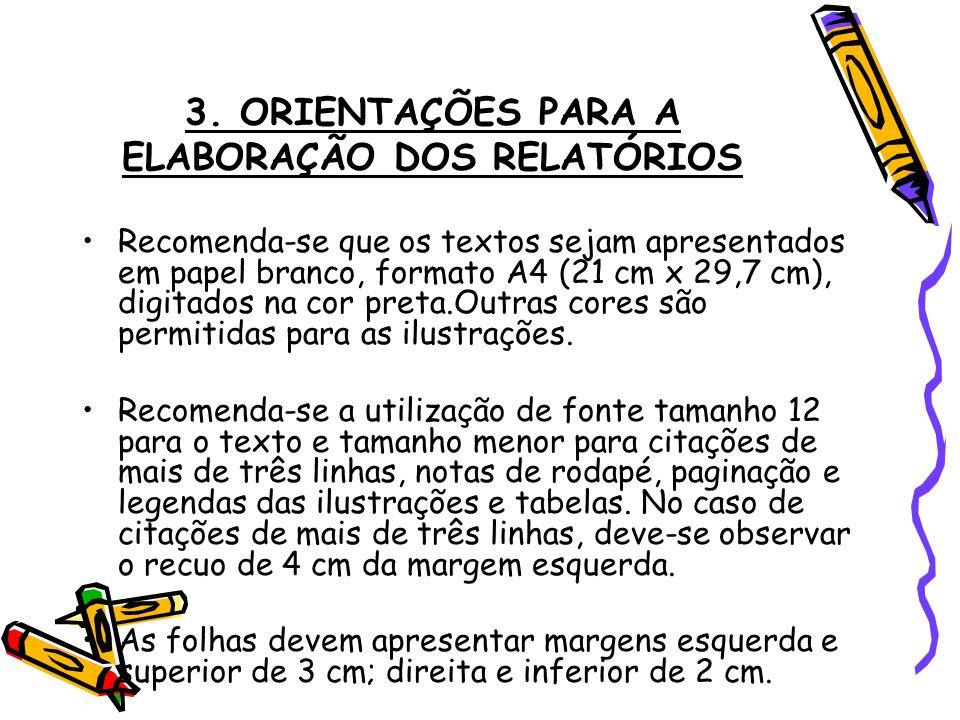 3. ORIENTAÇÕES PARA A ELABORAÇÃO DOS RELATÓRIOS Recomenda-se que os textos sejam apresentados em papel branco, formato A4 (21 cm x 29,7 cm), digitados