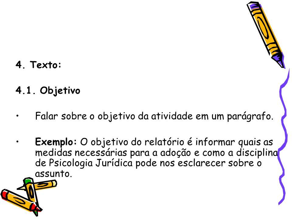 4. Texto: 4.1. Objetivo Falar sobre o objetivo da atividade em um parágrafo. Exemplo: O objetivo do relatório é informar quais as medidas necessárias