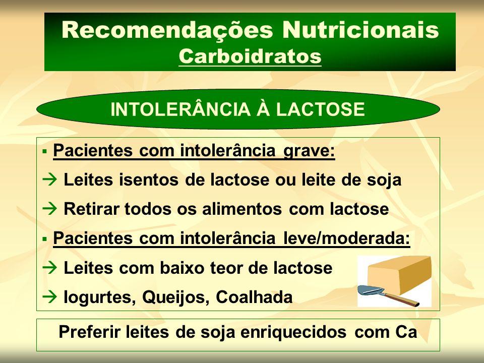 Recomendações Nutricionais Carboidratos INTOLERÂNCIA À LACTOSE Pacientes com intolerância grave: Leites isentos de lactose ou leite de soja Retirar to