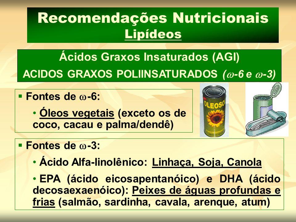 Fontes de -3: Ácido Alfa-linolênico: Linhaça, Soja, Canola EPA (ácido eicosapentanóico) e DHA (ácido decosaexaenóico): Peixes de águas profundas e fri