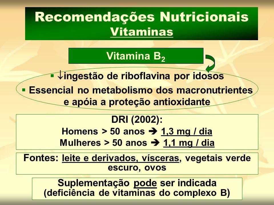 Vitamina B 2 Recomendações Nutricionais Vitaminas ingestão de riboflavina por idosos Essencial no metabolismo dos macronutrientes e apóia a proteção a