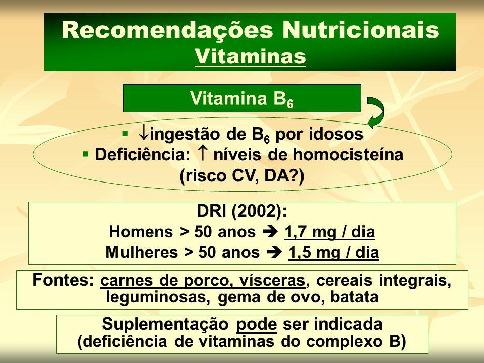 Vitamina B 6 Recomendações Nutricionais Vitaminas ingestão de B 6 por idosos Deficiência: níveis de homocisteína (risco CV, DA?) DRI (2002): Homens >