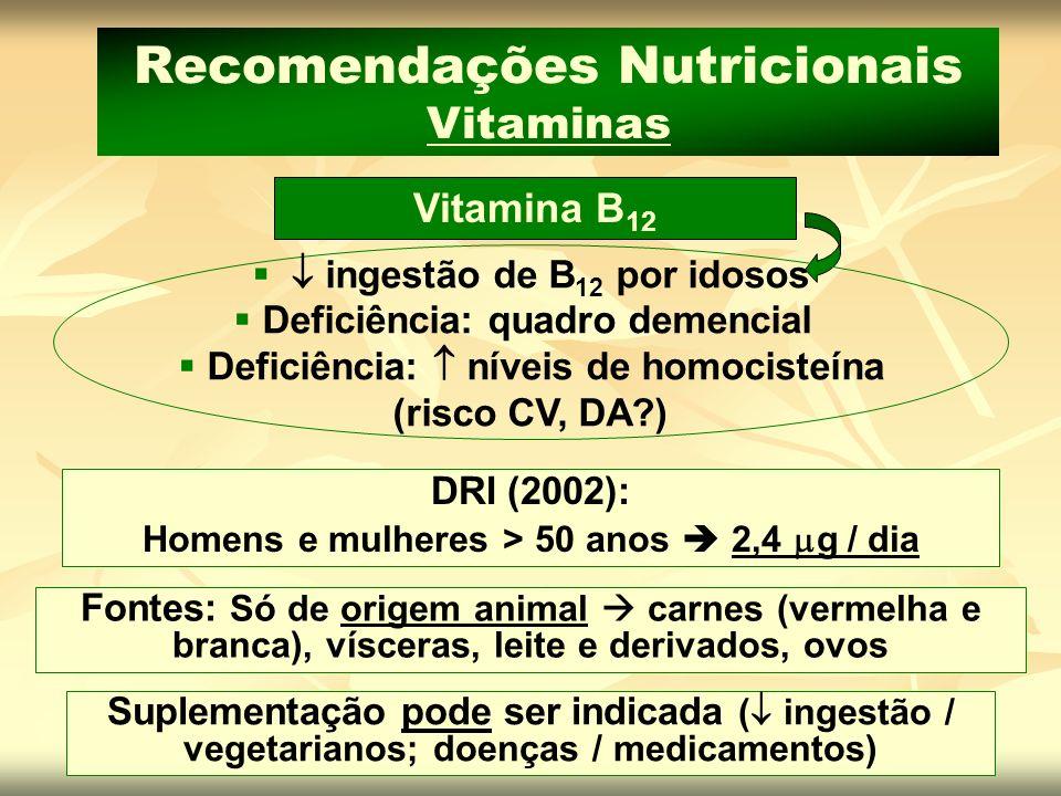 Fontes: Só de origem animal carnes (vermelha e branca), vísceras, leite e derivados, ovos Suplementação pode ser indicada ( ingestão / vegetarianos; d