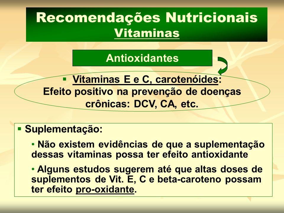 Vitaminas E e C, carotenóides: Efeito positivo na prevenção de doenças crônicas: DCV, CA, etc. Antioxidantes Recomendações Nutricionais Vitaminas Supl