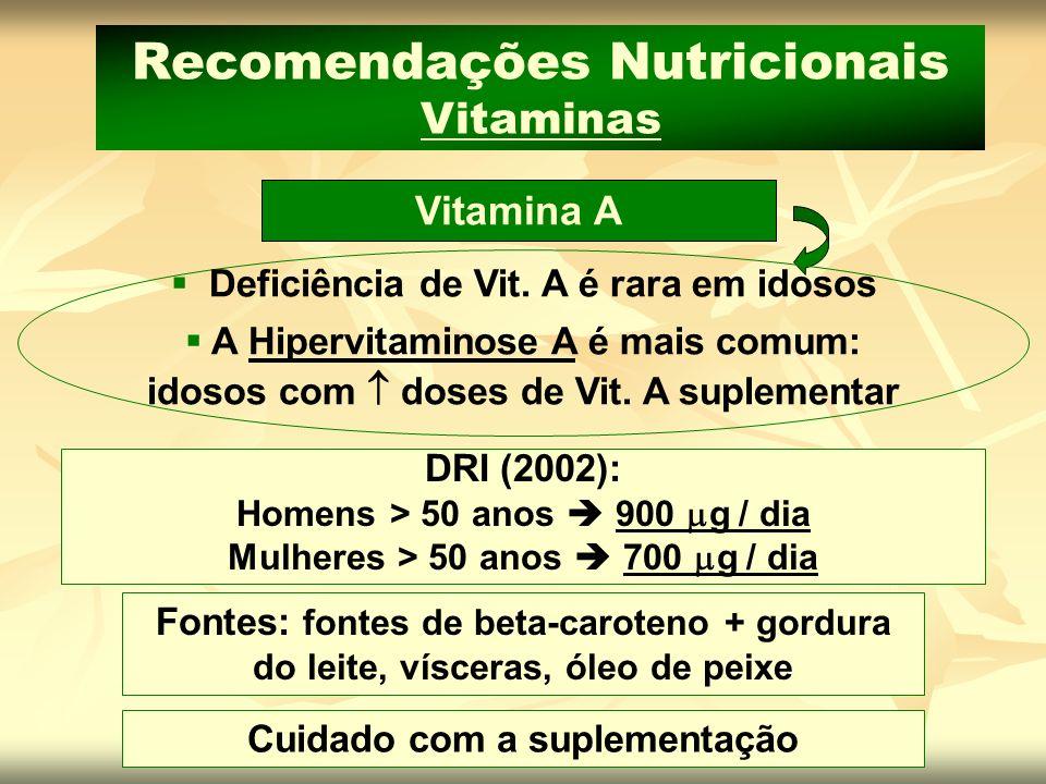 Cuidado com a suplementação Fontes: fontes de beta-caroteno + gordura do leite, vísceras, óleo de peixe Vitamina A Recomendações Nutricionais Vitamina