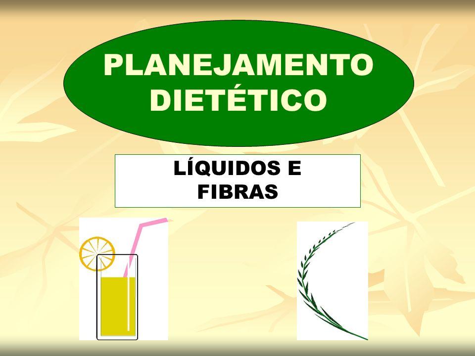PLANEJAMENTO DIETÉTICO LÍQUIDOS E FIBRAS
