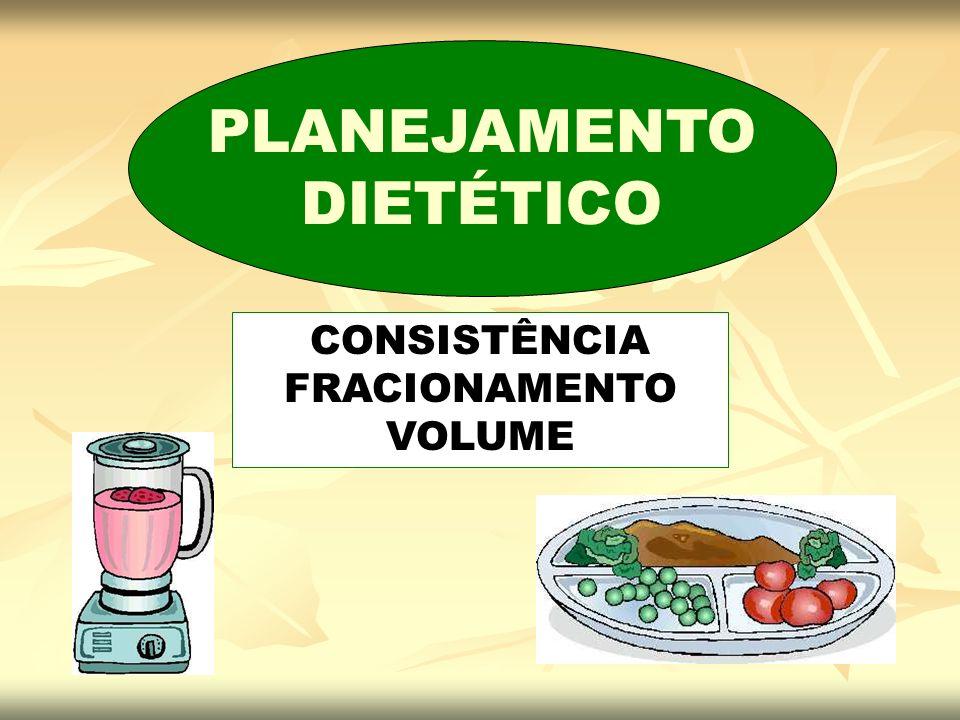 PLANEJAMENTO DIETÉTICO CONSISTÊNCIA FRACIONAMENTO VOLUME