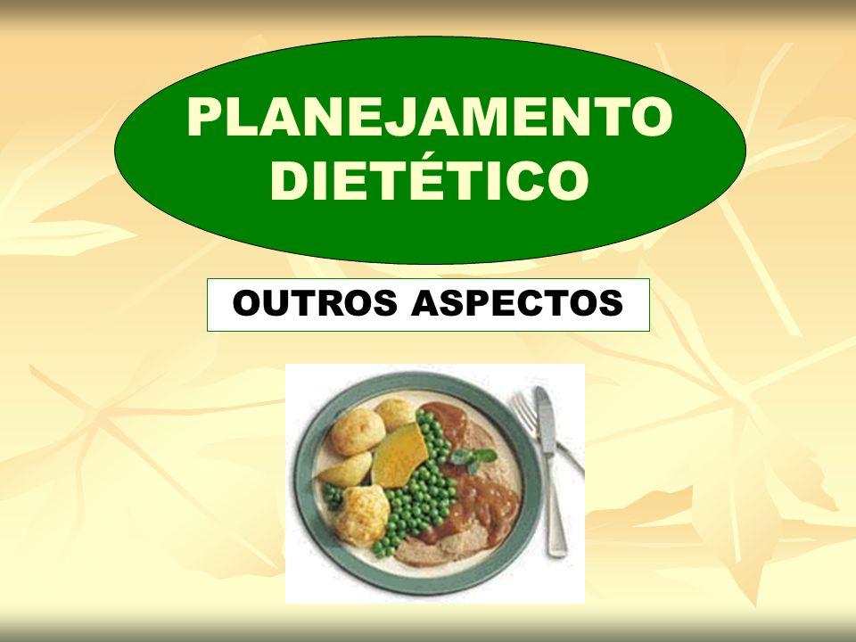 PLANEJAMENTO DIETÉTICO OUTROS ASPECTOS