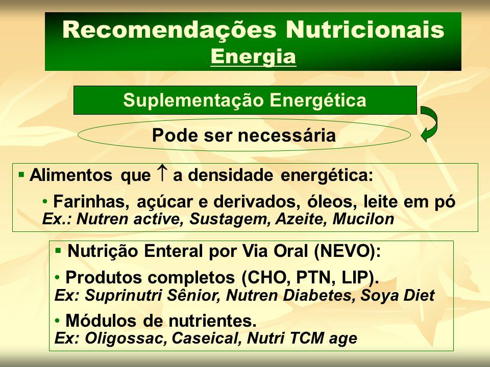 Suplementação de Lipídeos Recomendações Nutricionais Lipídeos Mais comum aumentar a densidade energética das refeições ou em condições específicas (má absorção de gorduras, estados catabólicos) Pode ser necessária Alimentos Ex: óleo de soja, azeite, creme vegetal NE Ex: Trigliceril CM (com AGE), Nutri TCM (age)